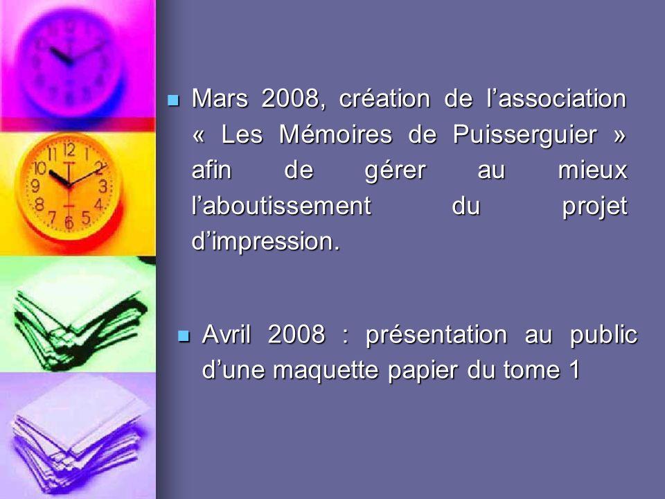 Mars 2008, création de l'association « Les Mémoires de Puisserguier » afin de gérer au mieux l'aboutissement du projet d'impression.