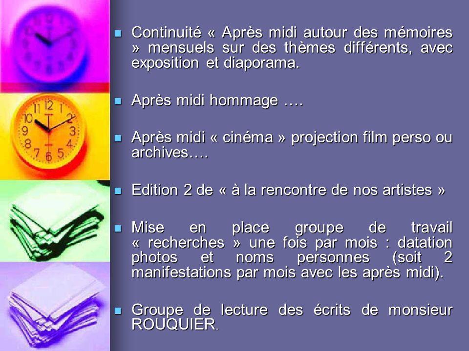 Continuité « Après midi autour des mémoires » mensuels sur des thèmes différents, avec exposition et diaporama.