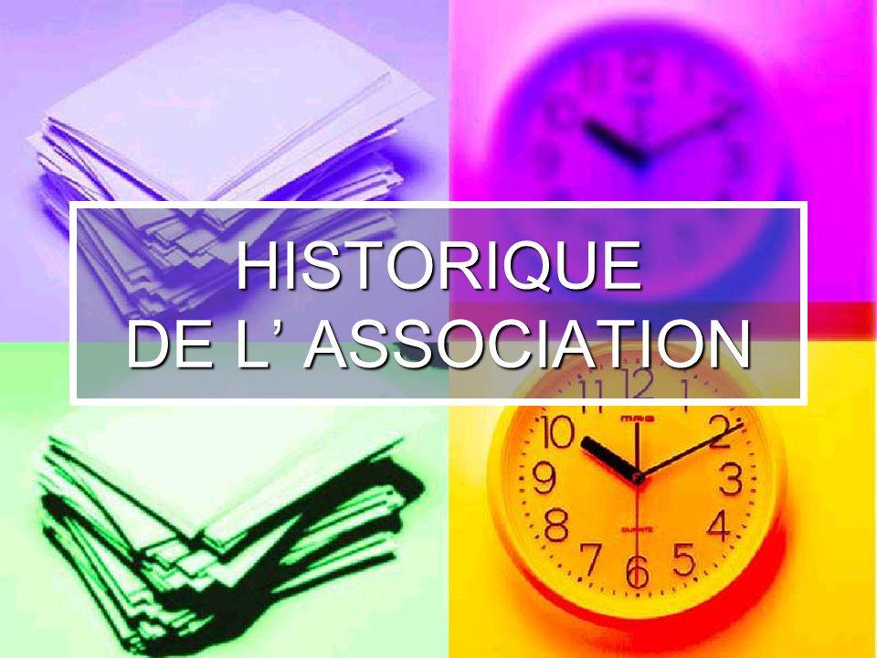 HISTORIQUE DE L' ASSOCIATION