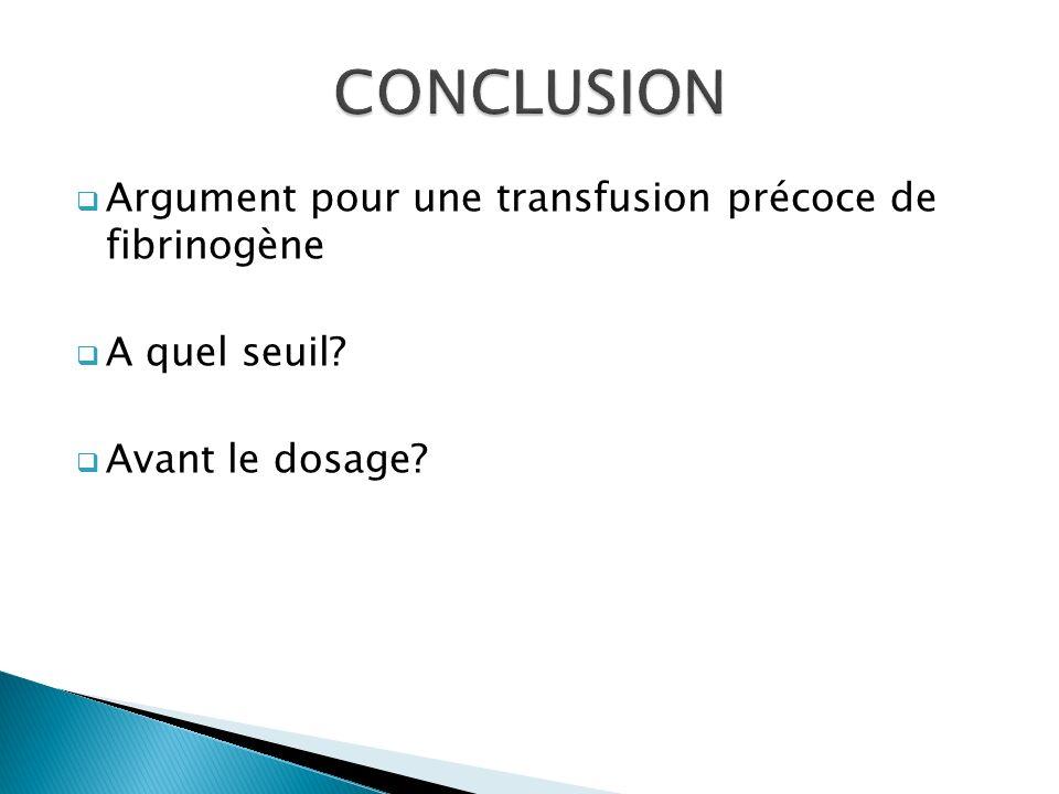 CONCLUSION Argument pour une transfusion précoce de fibrinogène