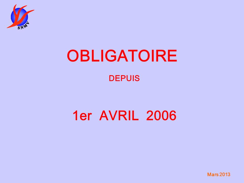 OBLIGATOIRE DEPUIS 1er AVRIL 2006