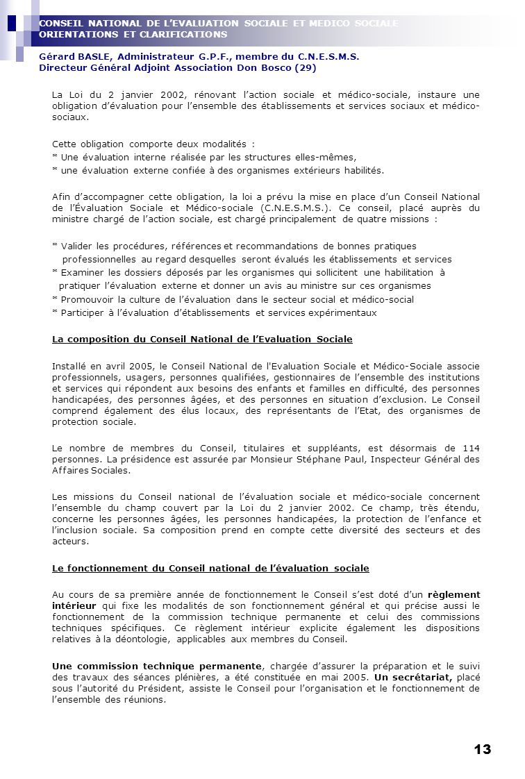 CONSEIL NATIONAL DE L'EVALUATION SOCIALE ET MEDICO SOCIALE ORIENTATIONS ET CLARIFICATIONS Gérard BASLE, Administrateur G.P.F., membre du C.N.E.S.M.S. Directeur Général Adjoint Association Don Bosco (29)
