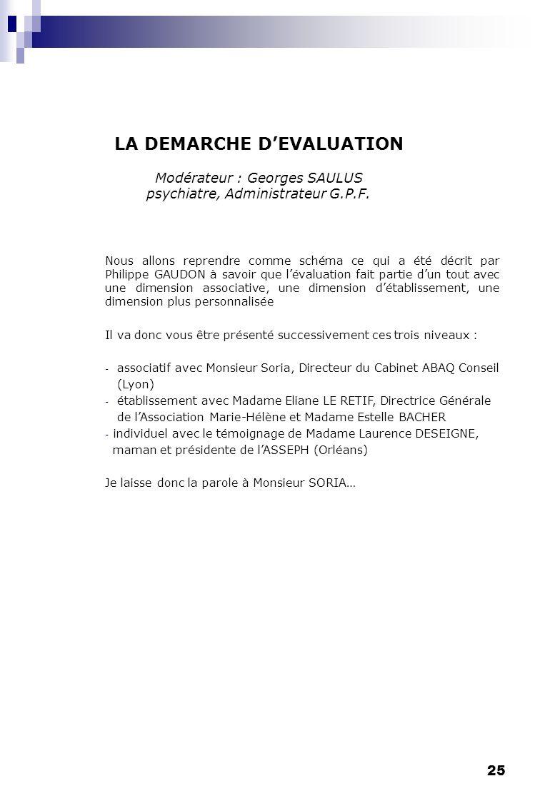 LA DEMARCHE D'EVALUATION Modérateur : Georges SAULUS psychiatre, Administrateur G.P.F.