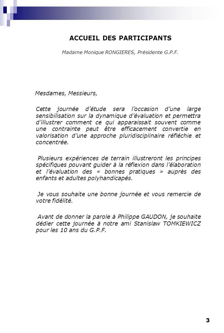 ACCUEIL DES PARTICIPANTS Madame Monique RONGIERES, Présidente G.P.F.