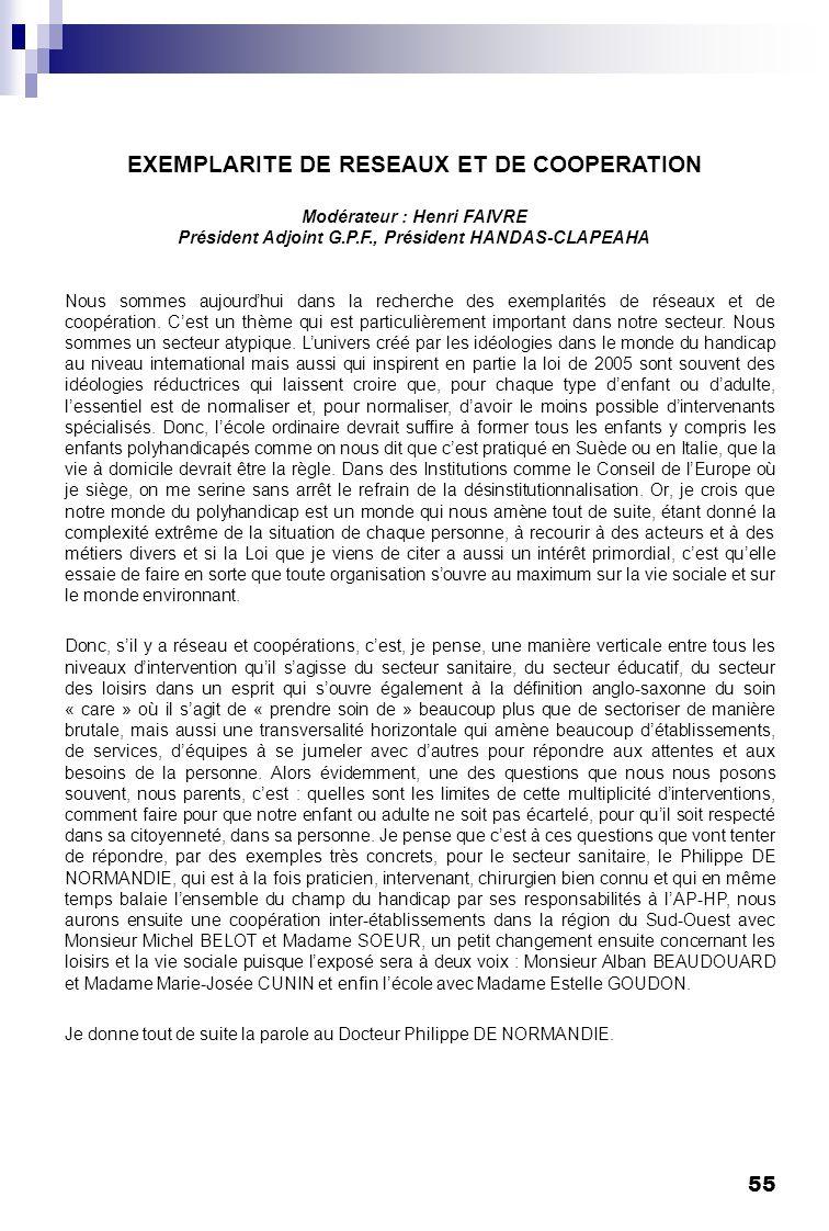 EXEMPLARITE DE RESEAUX ET DE COOPERATION Modérateur : Henri FAIVRE Président Adjoint G.P.F., Président HANDAS-CLAPEAHA