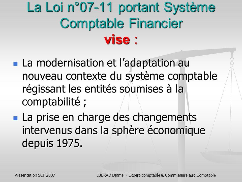 La Loi n°07-11 portant Système Comptable Financier vise :