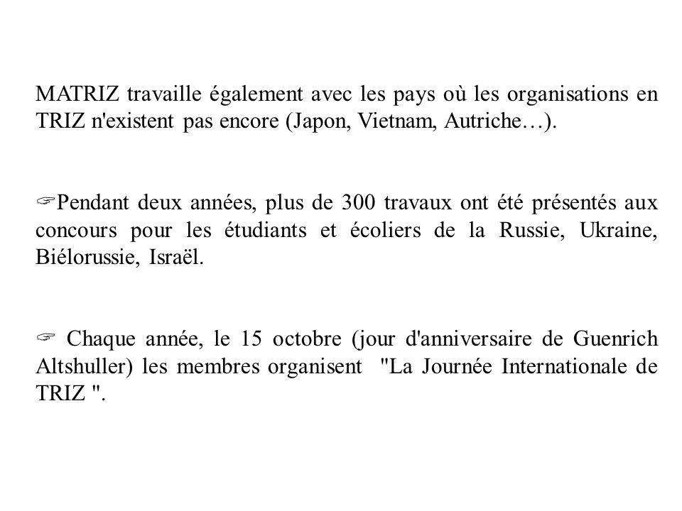 MATRIZ travaille également avec les pays où les organisations en TRIZ n existent pas encore (Japon, Vietnam, Autriche…).