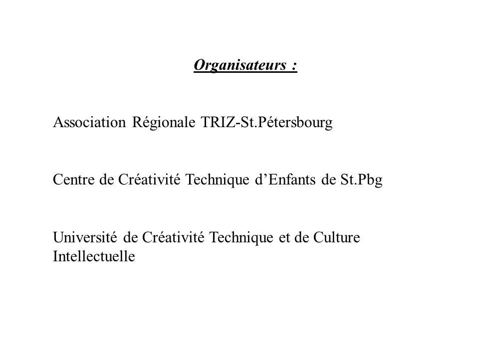 Organisateurs : Association Régionale TRIZ-St.Pétersbourg. Centre de Créativité Technique d'Enfants de St.Pbg.