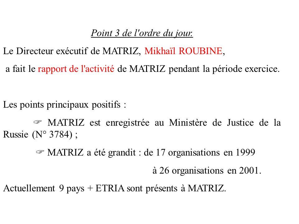 Point 3 de l ordre du jour. Le Directeur exécutif de MATRIZ, Mikhaïl ROUBINE, a fait le rapport de l activité de MATRIZ pendant la période exercice.