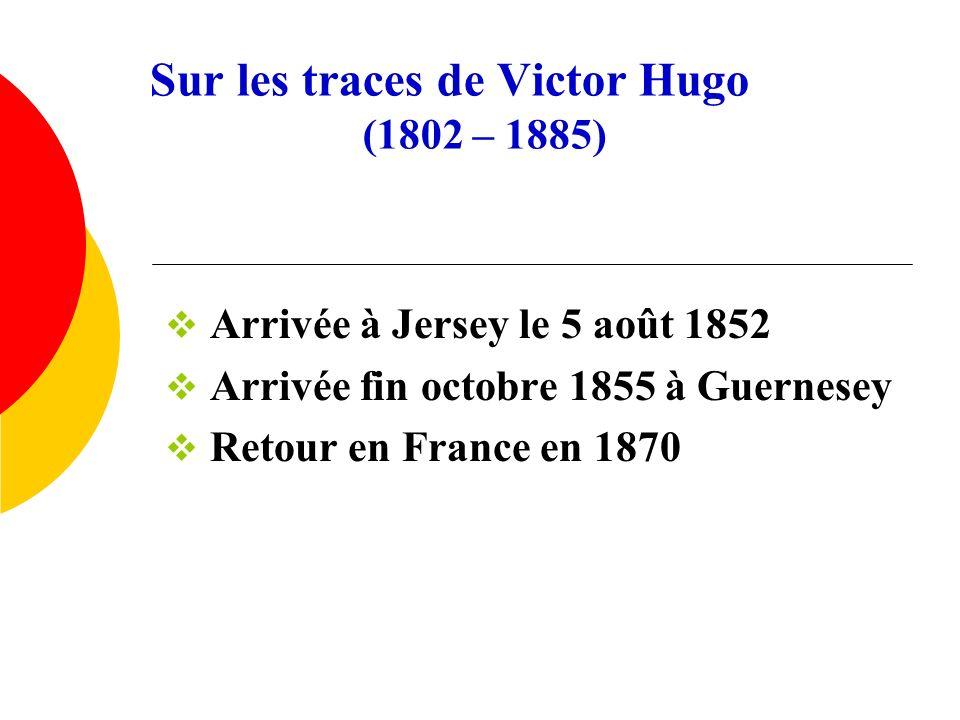 Sur les traces de Victor Hugo (1802 – 1885)