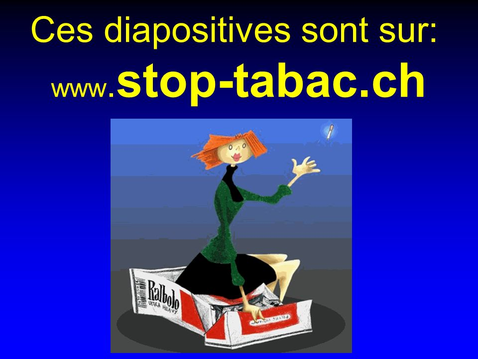 Ces diapositives sont sur: www.stop-tabac.ch
