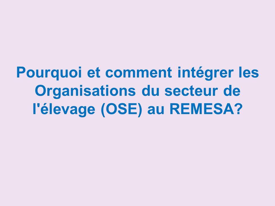 Pourquoi et comment intégrer les Organisations du secteur de l élevage (OSE) au REMESA