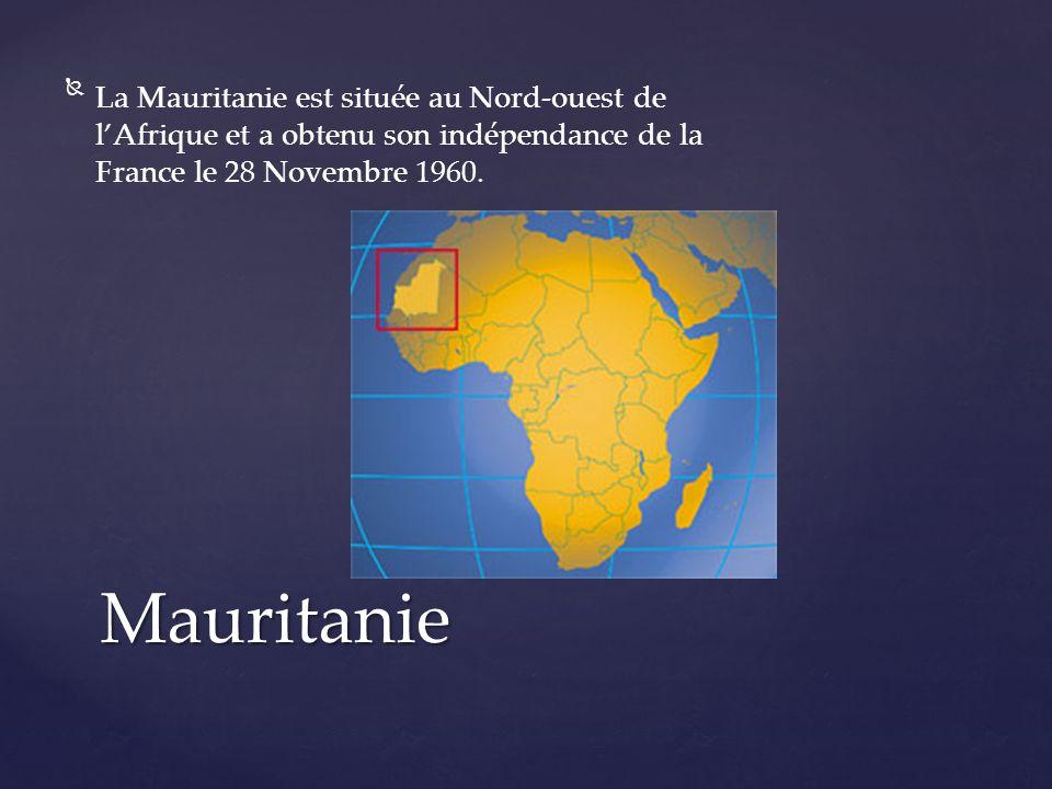 La Mauritanie est située au Nord-ouest de l'Afrique et a obtenu son indépendance de la France le 28 Novembre 1960.