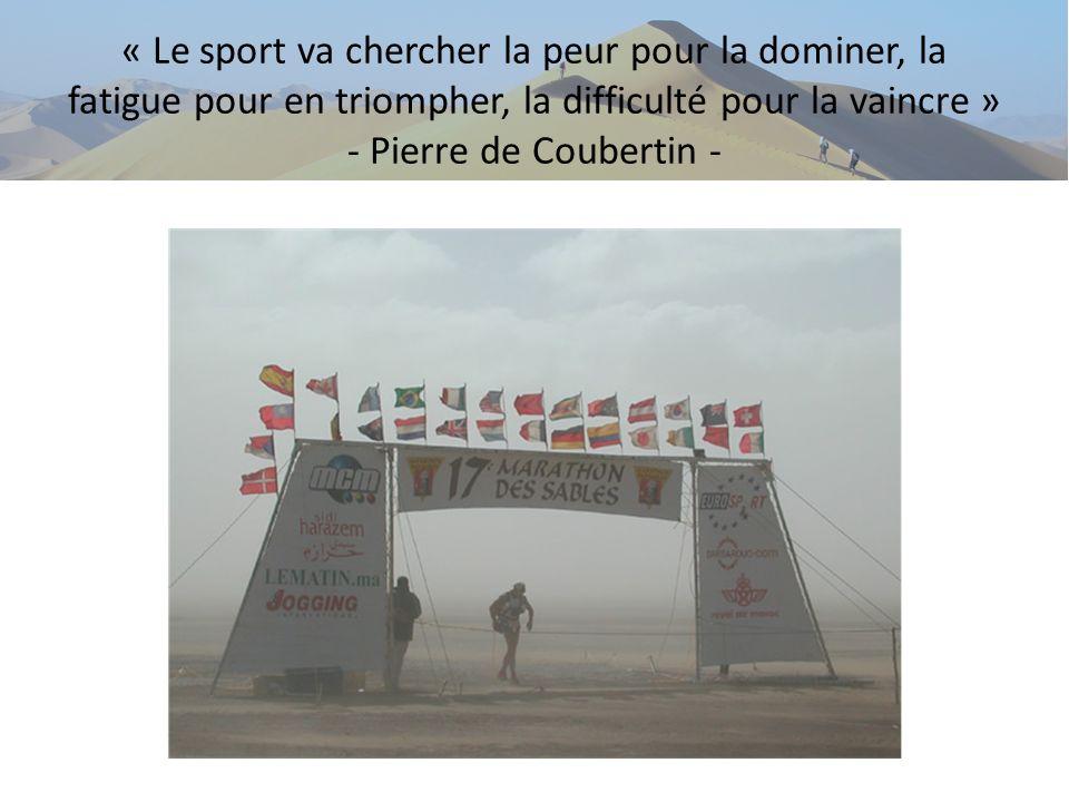 « Le sport va chercher la peur pour la dominer, la fatigue pour en triompher, la difficulté pour la vaincre » - Pierre de Coubertin -