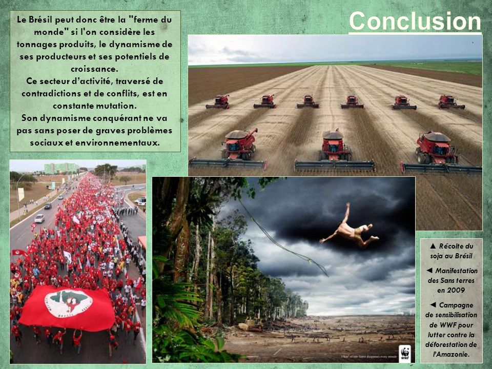 ▲ Récolte du soja au Brésil ◄ Manifestation des Sans terres en 2009
