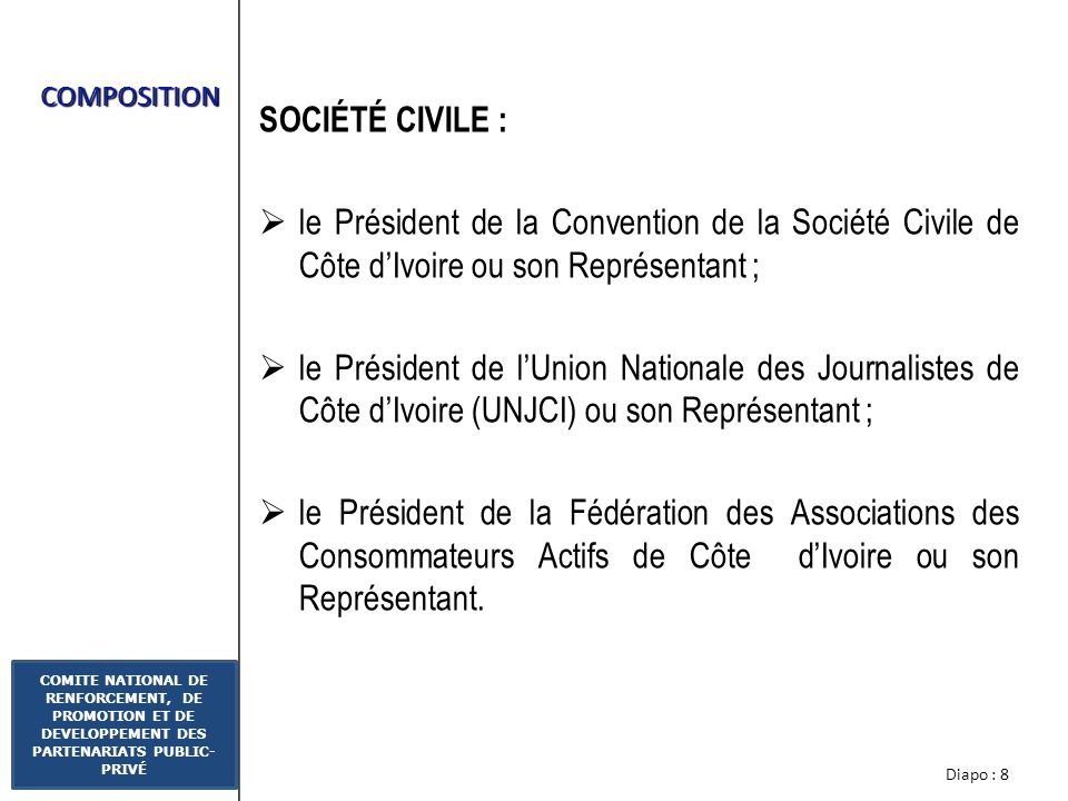 COMPOSITION SOCIÉTÉ CIVILE : le Président de la Convention de la Société Civile de Côte d'Ivoire ou son Représentant ;