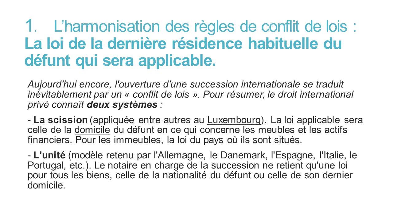 1. L'harmonisation des règles de conflit de lois : La loi de la dernière résidence habituelle du défunt qui sera applicable.