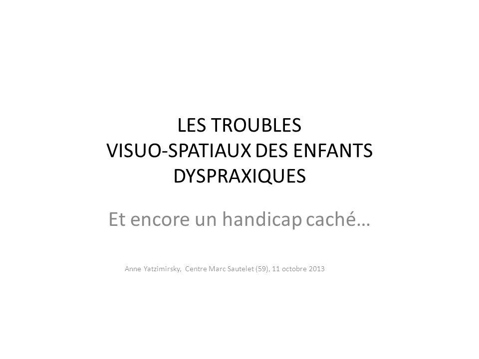 LES TROUBLES VISUO-SPATIAUX DES ENFANTS DYSPRAXIQUES