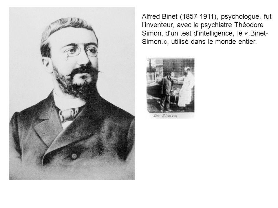 Alfred Binet (1857-1911), psychologue, fut l inventeur, avec le psychiatre Théodore Simon, d un test d intelligence, le «.Binet-Simon.», utilisé dans le monde entier.