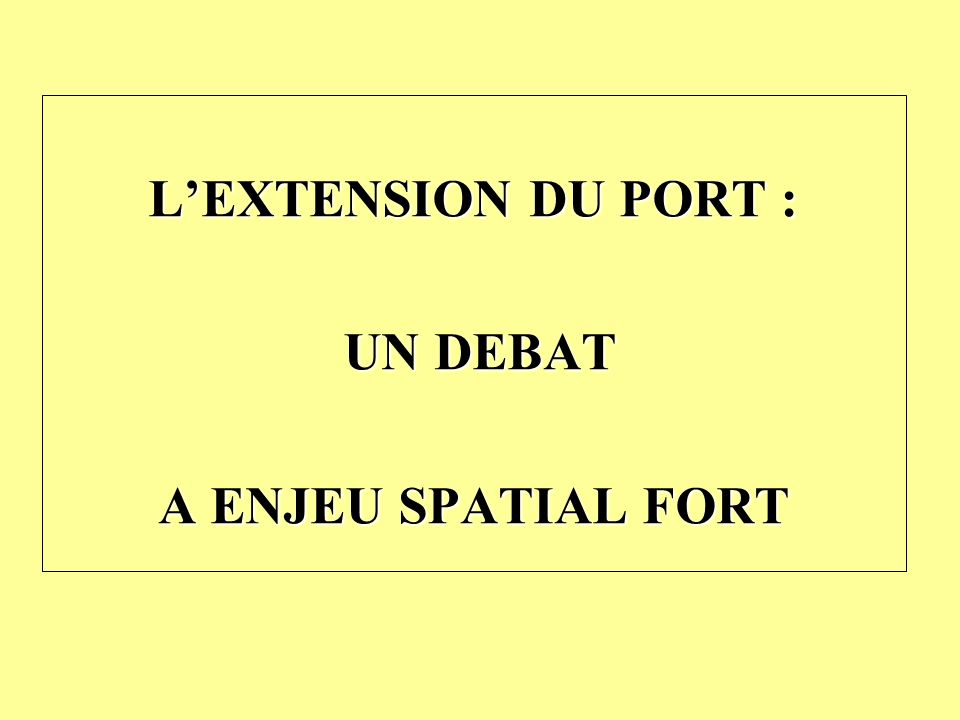 L'EXTENSION DU PORT : UN DEBAT A ENJEU SPATIAL FORT
