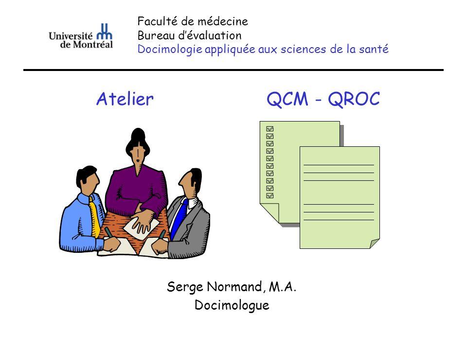 Atelier QCM - QROC Serge Normand, M.A. Docimologue Faculté de médecine