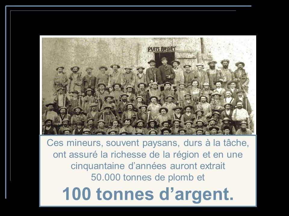 Ces mineurs, souvent paysans, durs à la tâche, ont assuré la richesse de la région et en une cinquantaine d'années auront extrait 50.000 tonnes de plomb et 100 tonnes d'argent.