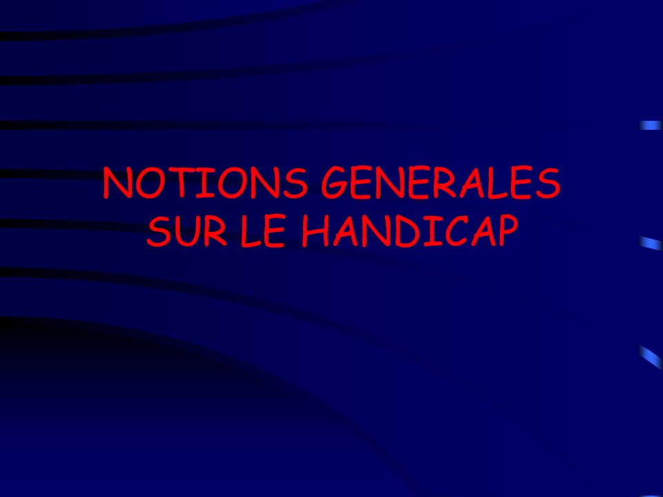 NOTIONS GENERALES SUR LE HANDICAP