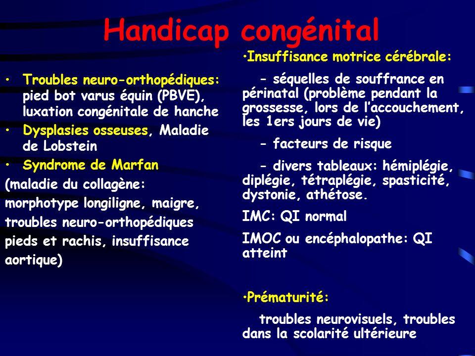 Handicap congénital Troubles neuro-orthopédiques: pied bot varus équin (PBVE), luxation congénitale de hanche.