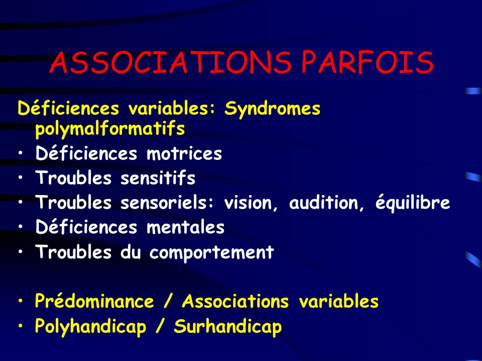 ASSOCIATIONS PARFOIS Déficiences variables: Syndromes polymalformatifs