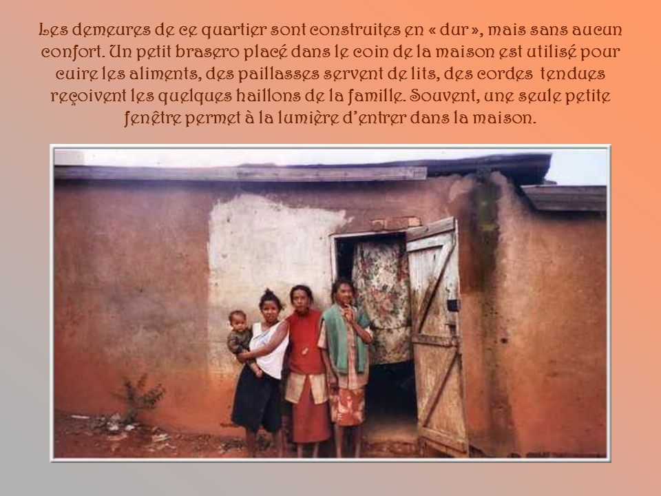 Les demeures de ce quartier sont construites en « dur », mais sans aucun confort.