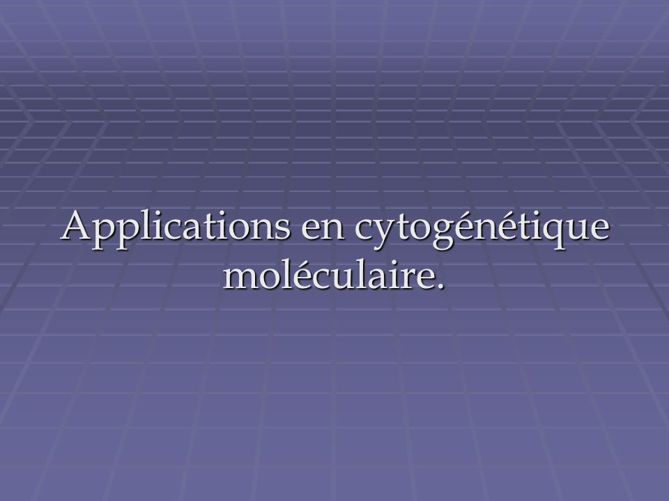 Applications en cytogénétique moléculaire.