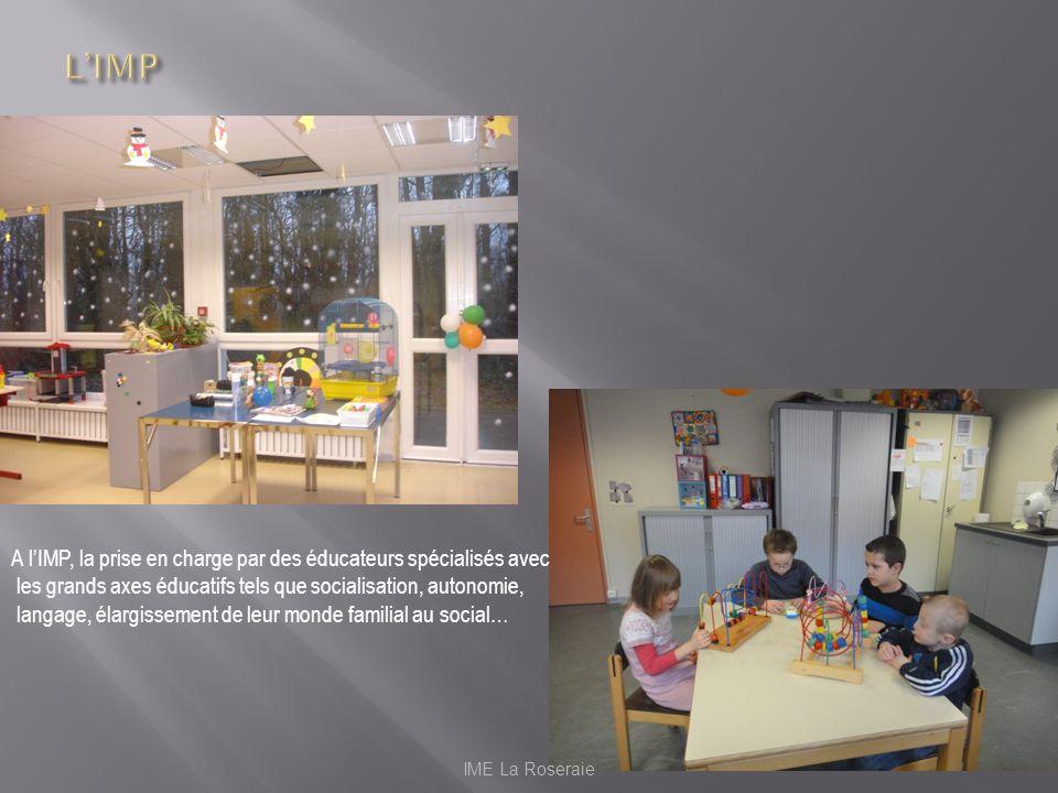 L'IMP A l'IMP, la prise en charge par des éducateurs spécialisés avec