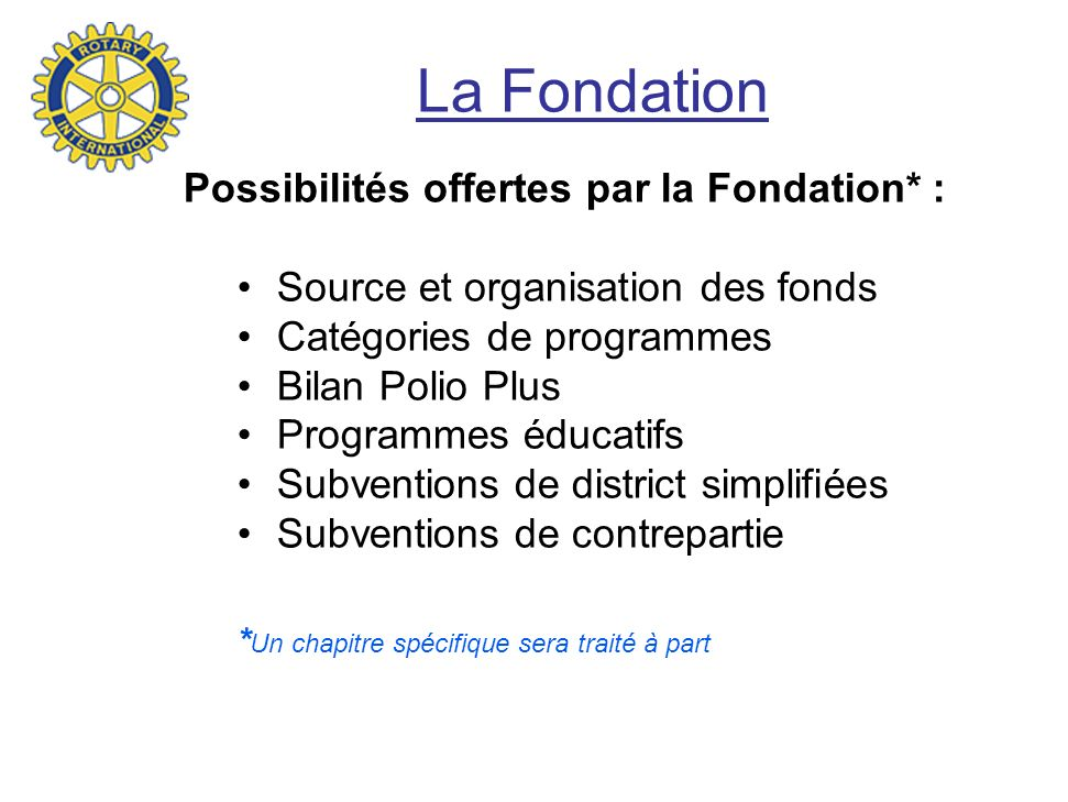La Fondation Possibilités offertes par la Fondation* :