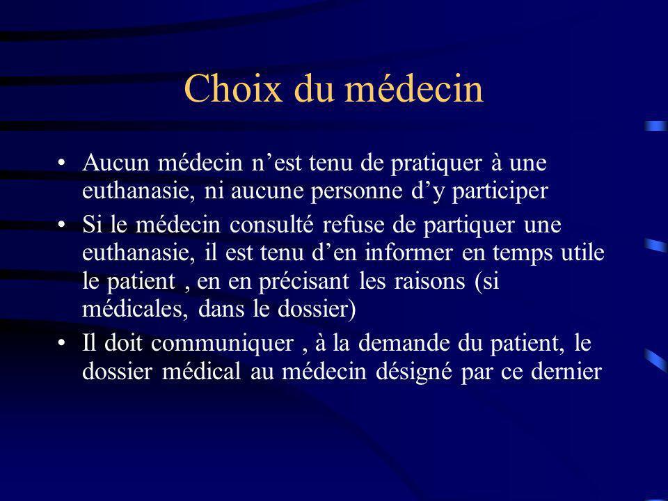 Choix du médecin Aucun médecin n'est tenu de pratiquer à une euthanasie, ni aucune personne d'y participer.