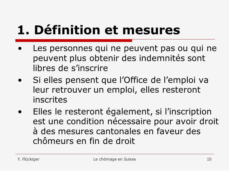 1. Définition et mesures Les personnes qui ne peuvent pas ou qui ne peuvent plus obtenir des indemnités sont libres de s'inscrire.