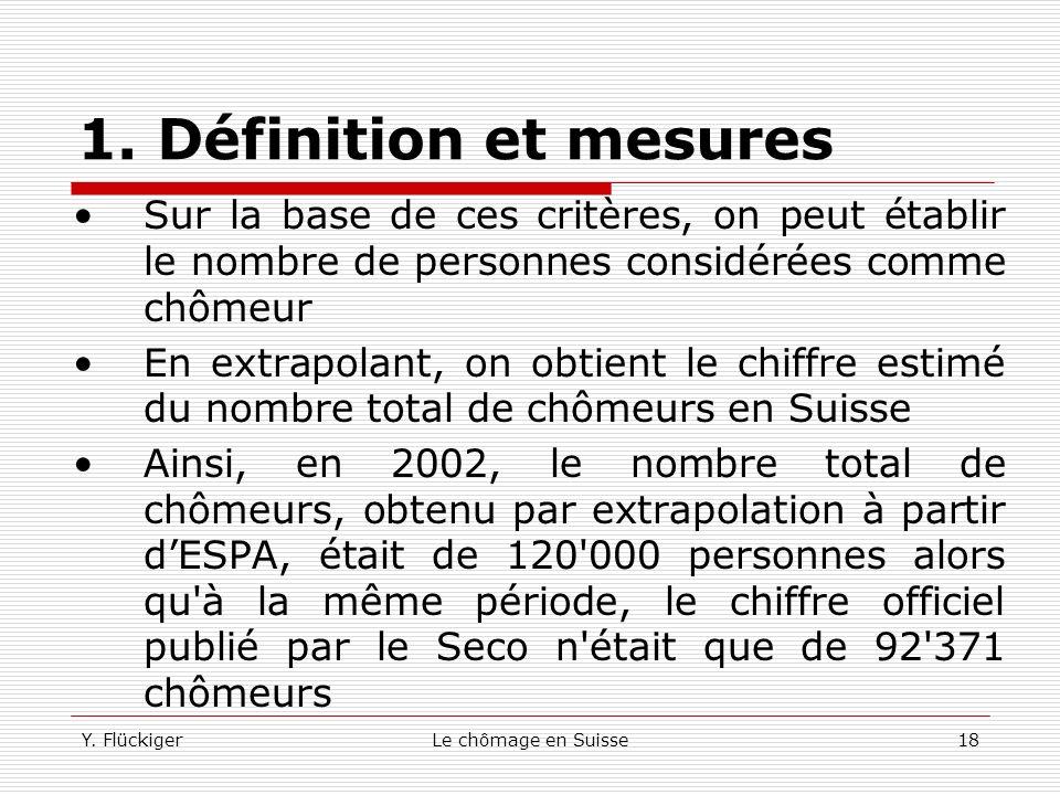 1. Définition et mesures Sur la base de ces critères, on peut établir le nombre de personnes considérées comme chômeur.