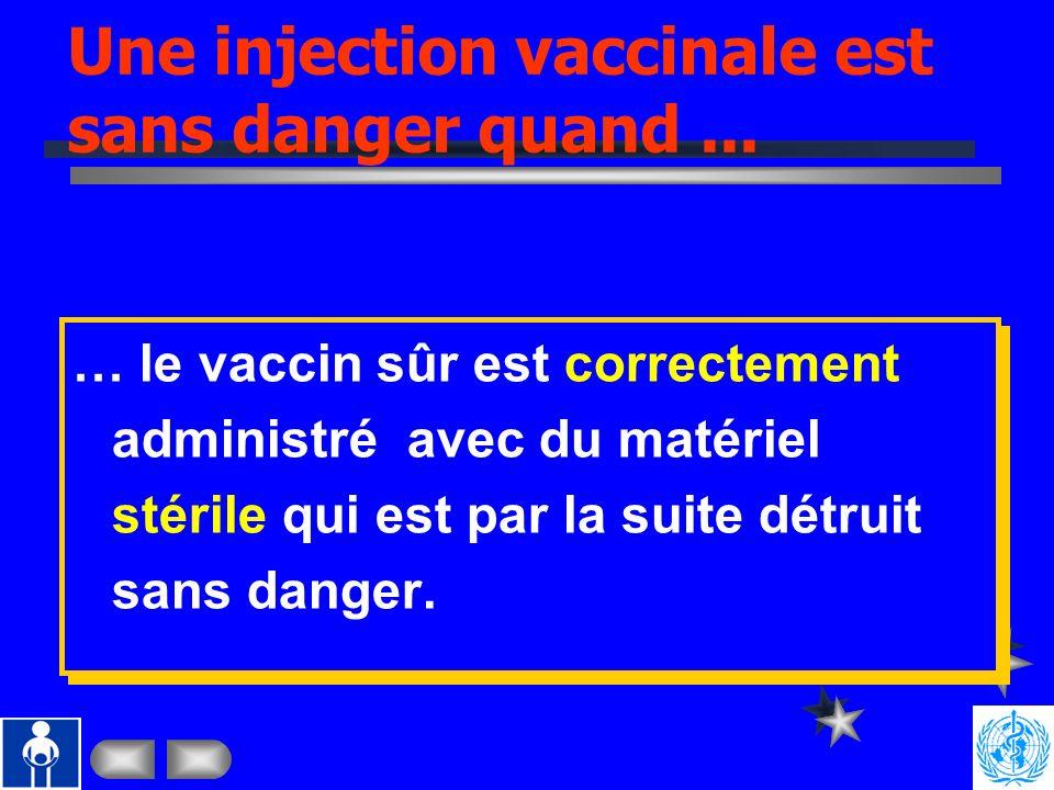 Une injection vaccinale est sans danger quand ...