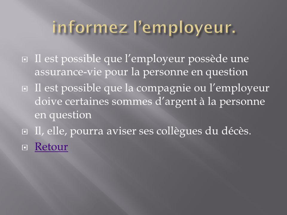 informez l'employeur. Il est possible que l'employeur possède une assurance-vie pour la personne en question.