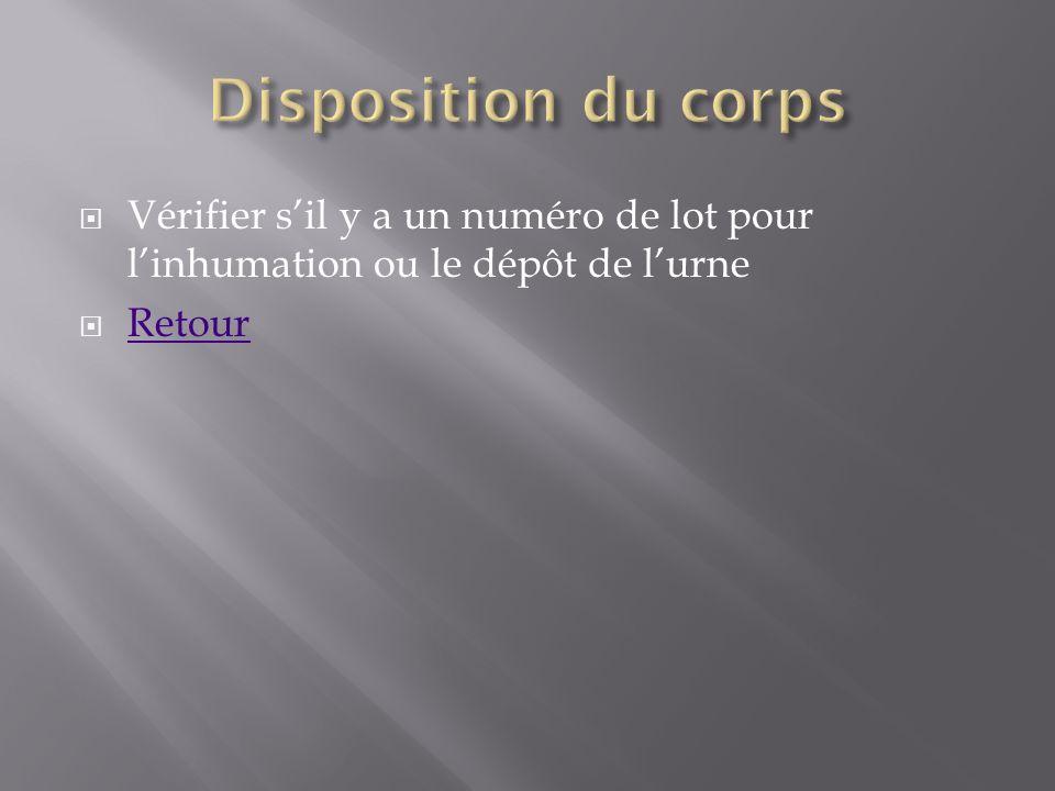 Disposition du corps Vérifier s'il y a un numéro de lot pour l'inhumation ou le dépôt de l'urne.