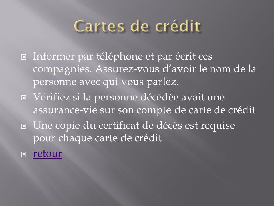 Cartes de crédit Informer par téléphone et par écrit ces compagnies. Assurez-vous d'avoir le nom de la personne avec qui vous parlez.