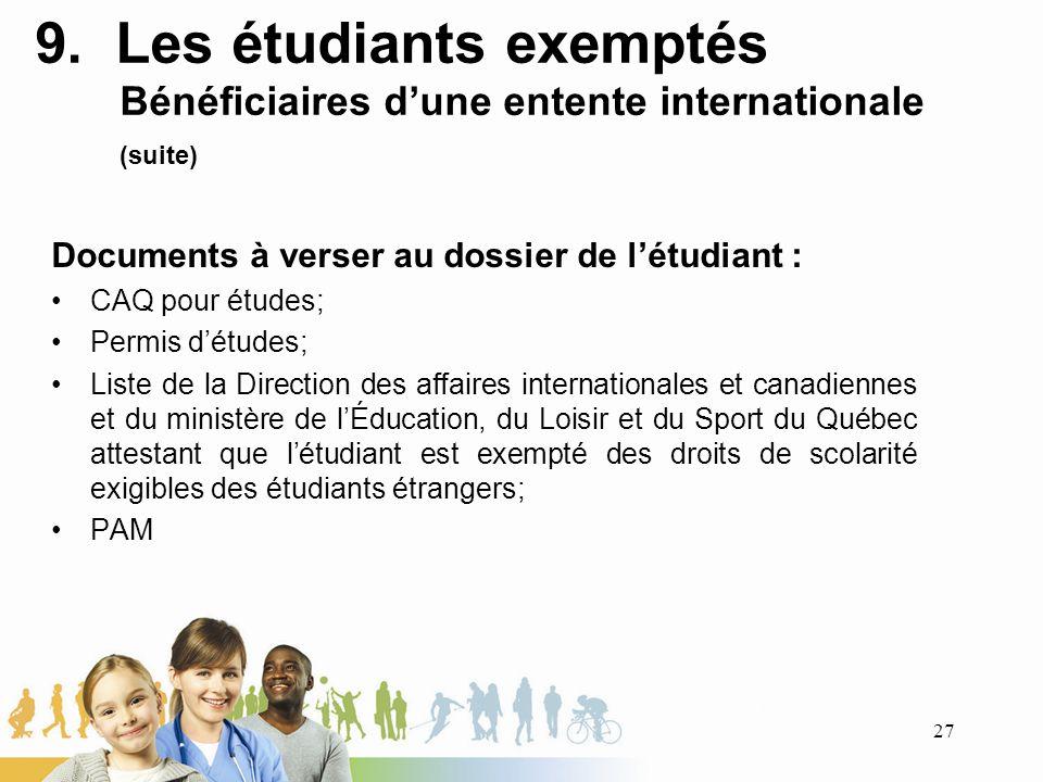 9. Les étudiants exemptés Bénéficiaires d'une entente internationale (suite)