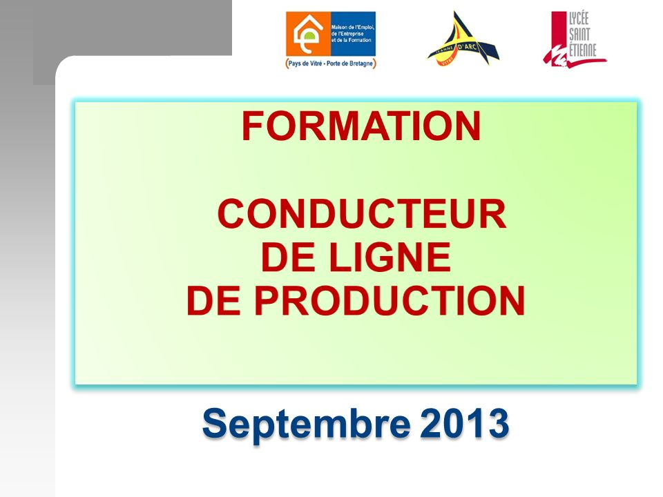 FORMATION CONDUCTEUR DE LIGNE DE PRODUCTION Septembre 2013