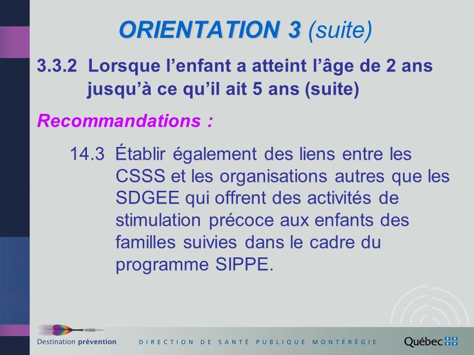 ORIENTATION 3 (suite) 3.3.2 Lorsque l'enfant a atteint l'âge de 2 ans