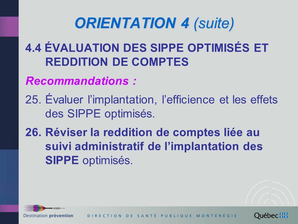 ORIENTATION 4 (suite) 4.4 ÉVALUATION DES SIPPE OPTIMISÉS ET REDDITION DE COMPTES. Recommandations :