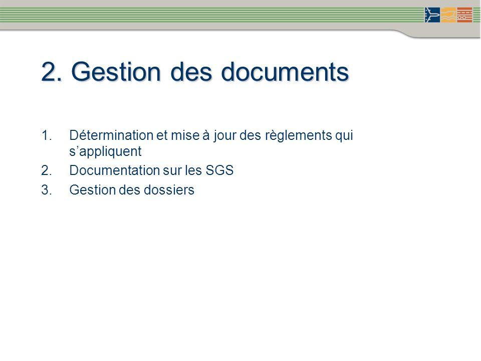 2. Gestion des documents Détermination et mise à jour des règlements qui s'appliquent. Documentation sur les SGS.