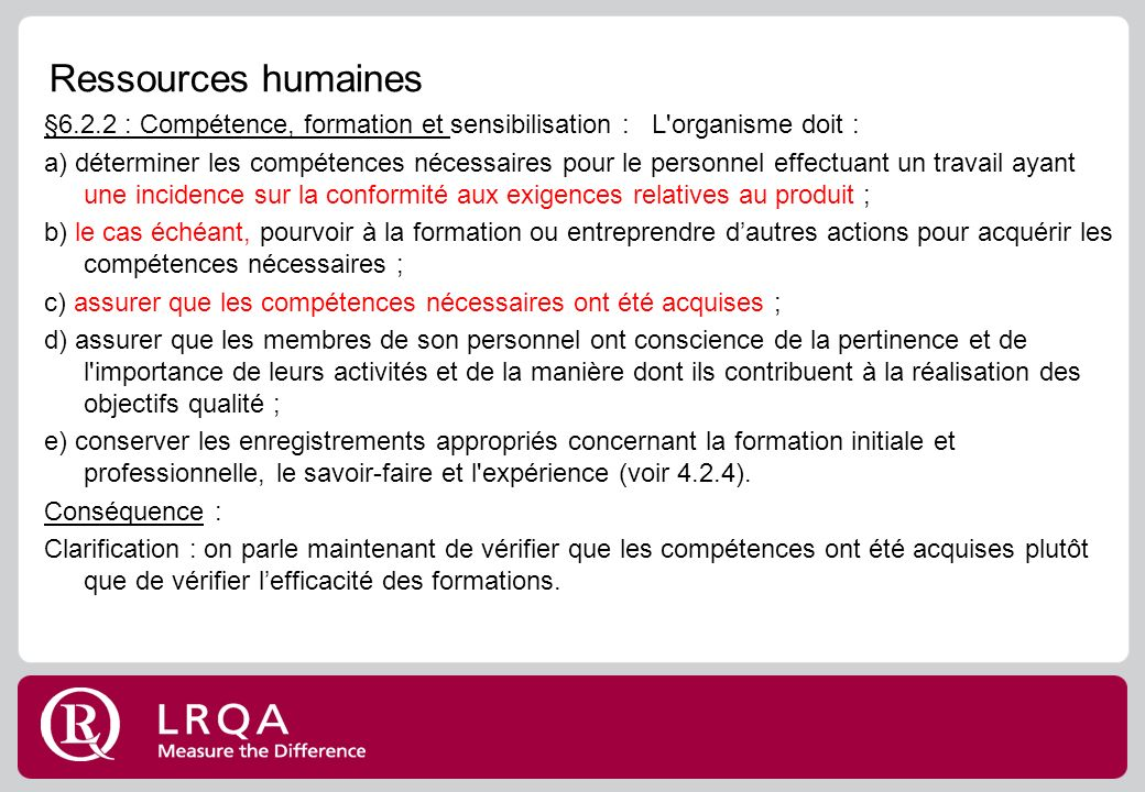Ressources humaines §6.2.2 : Compétence, formation et sensibilisation : L organisme doit :