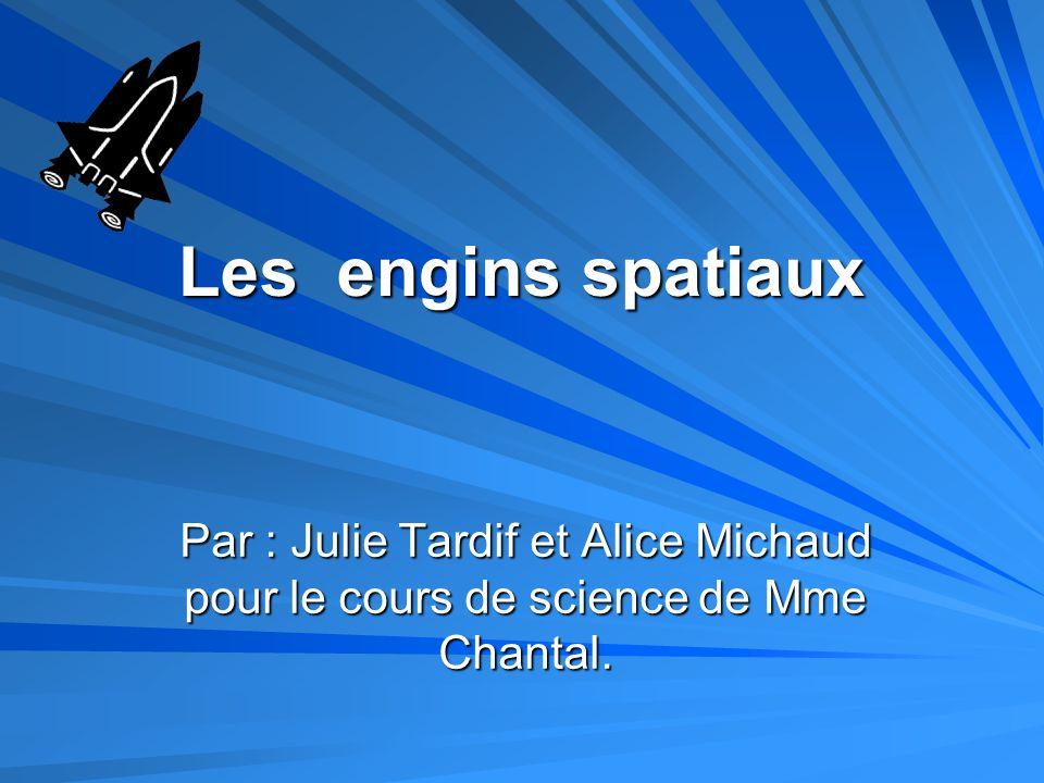 Les engins spatiaux Par : Julie Tardif et Alice Michaud pour le cours de science de Mme Chantal.