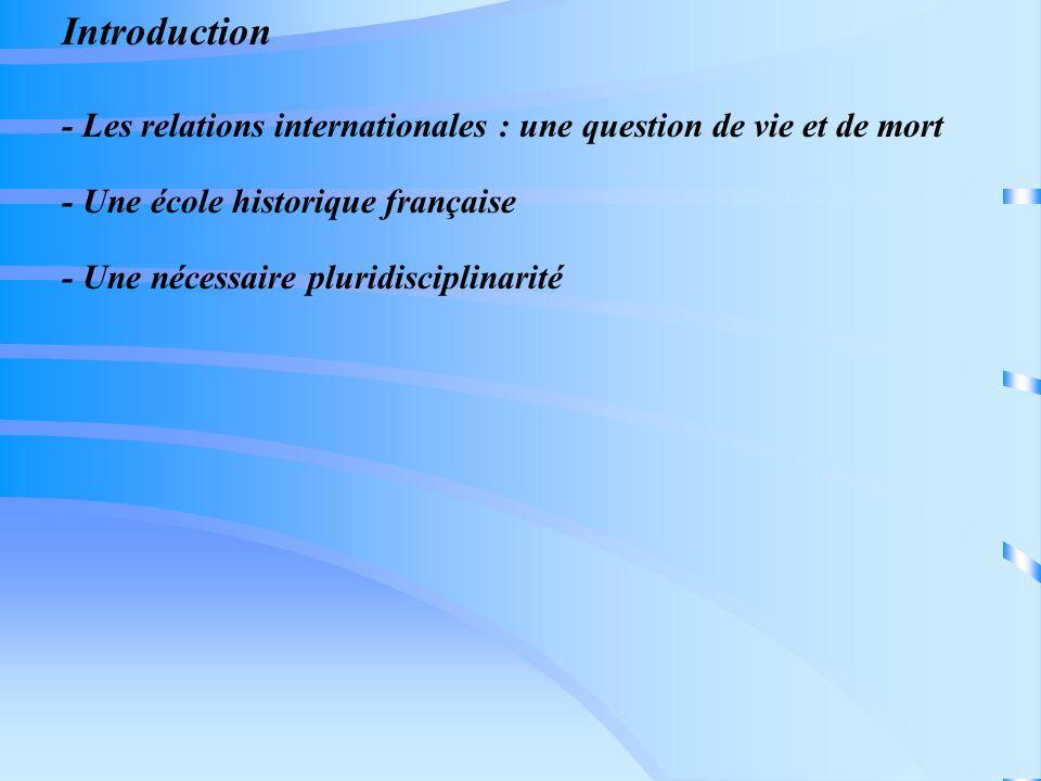 Introduction - Les relations internationales : une question de vie et de mort. - Une école historique française.