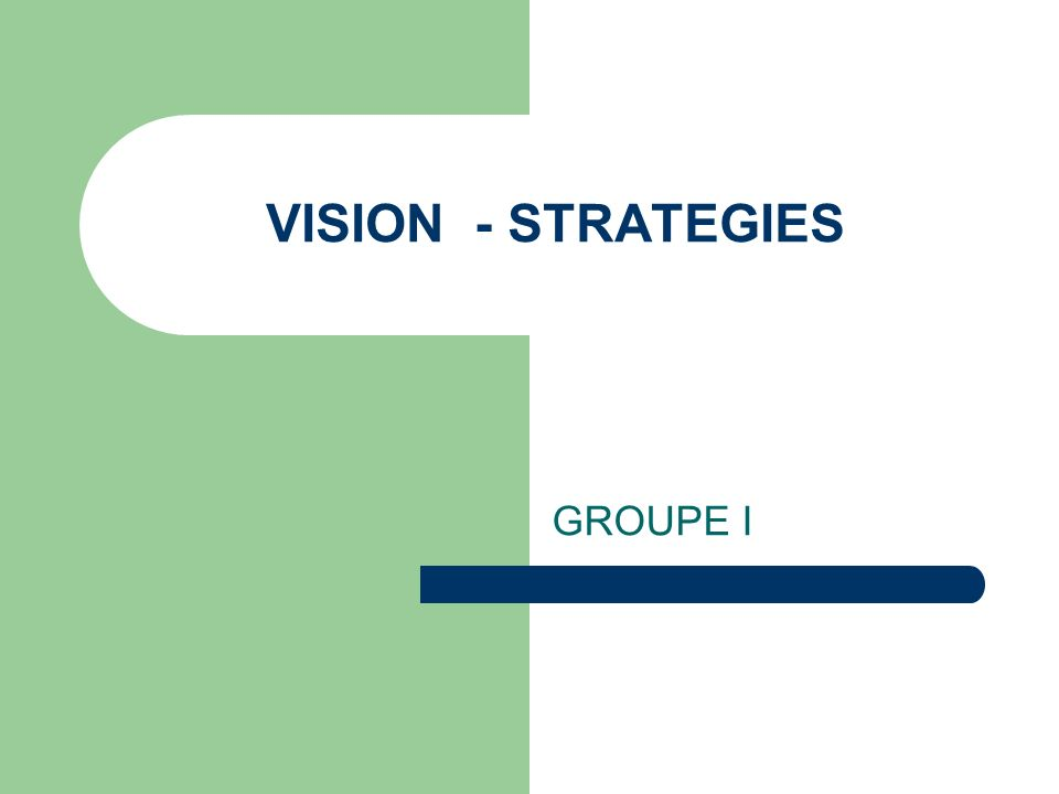 VISION - STRATEGIES GROUPE I