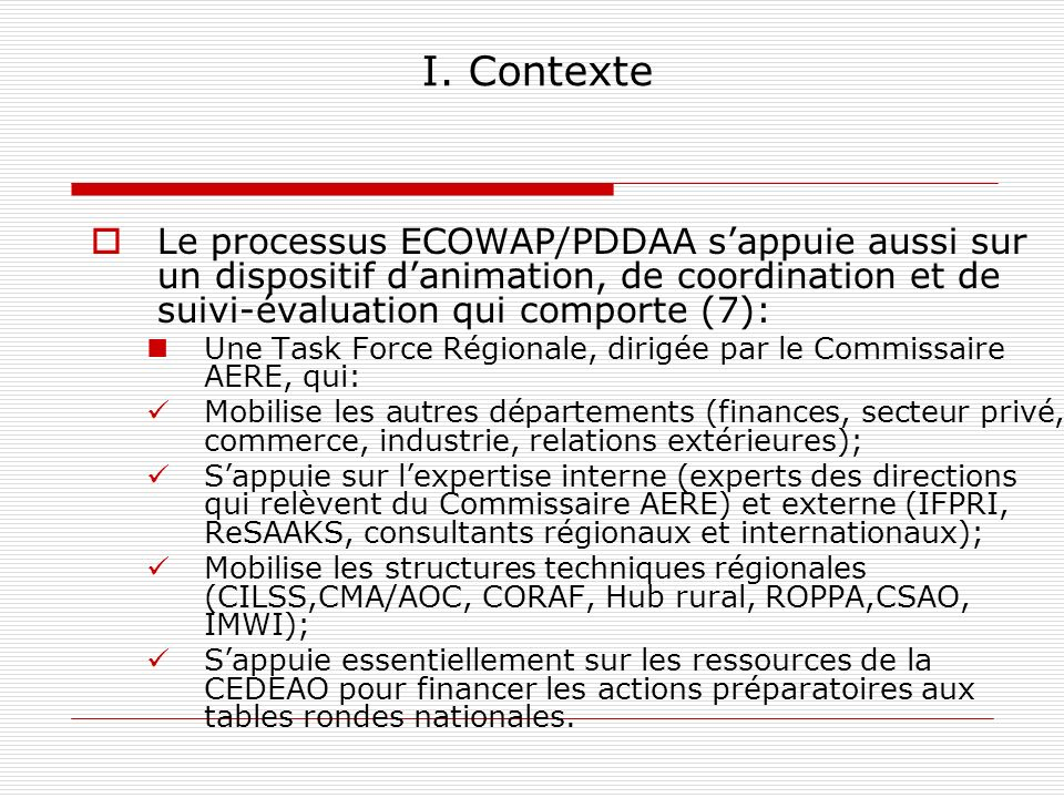 I. Contexte Le processus ECOWAP/PDDAA s'appuie aussi sur un dispositif d'animation, de coordination et de suivi-évaluation qui comporte (7):